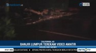 Video Amatir Banjir Lumpur di California